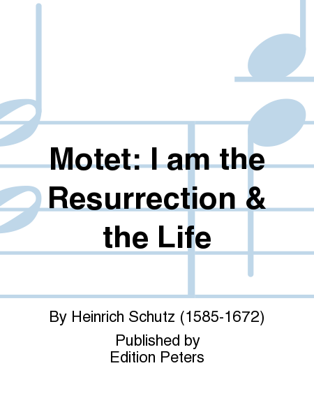 Motet: I am the Resurrection & the Life