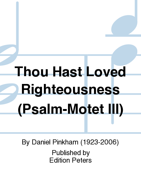 Thou Hast Loved Righteousness (Psalm-Motet III)
