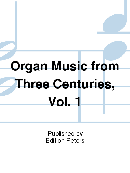 Organ Music from Three Centuries, Vol. 1