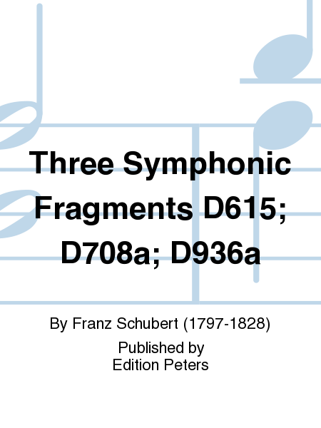 Three Symphonic Fragments D615; D708a; D936a
