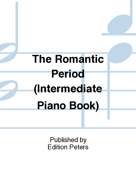 The Romantic Period (Intermediate Piano Book)