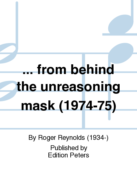 ... from behind the unreasoning mask (1974-75)