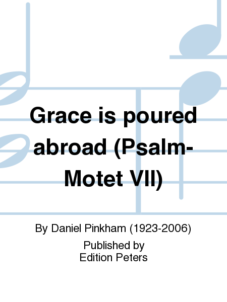 Grace is poured abroad (Psalm-Motet VII)