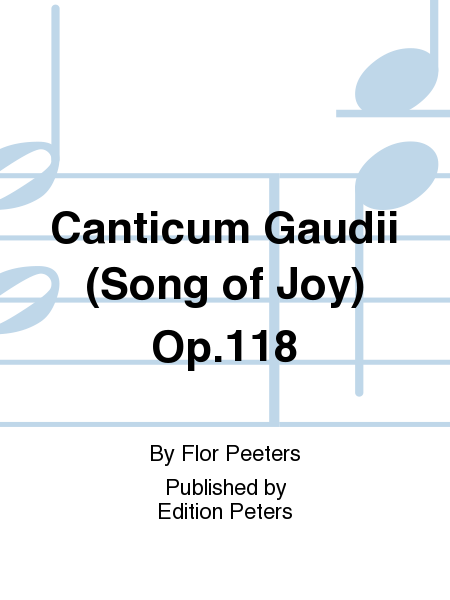 Canticum Gaudii (Song of Joy) Op. 118