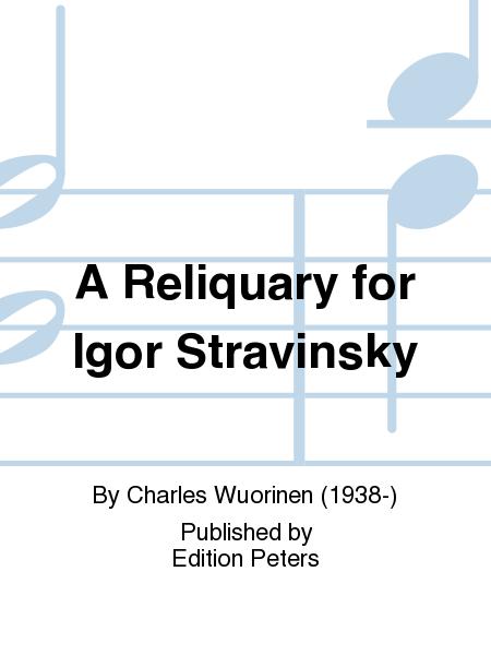 A Reliquary for Igor Stravinsky