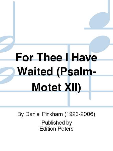 For Thee I Have Waited (Psalm-Motet XII)