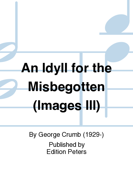 An Idyll for the Misbegotten (Images III)