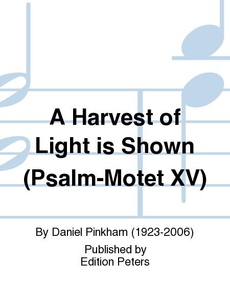 A Harvest of Light is Shown (Psalm-Motet XV)