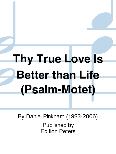 Thy True Love Is Better than Life (Psalm-Motet)