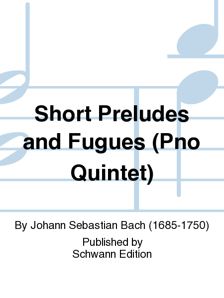Short Preludes and Fugues (Pno Quintet)