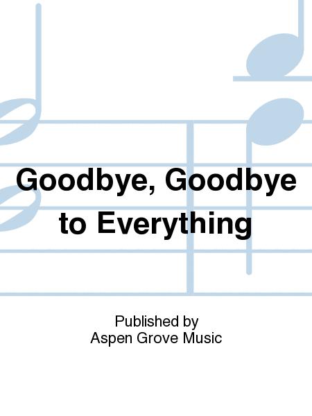 Goodbye, Goodbye to Everything