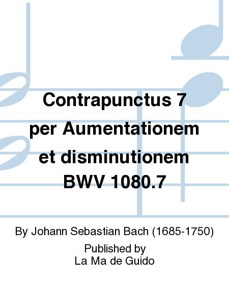 Contrapunctus 7 per Aumentationem et disminutionem BWV 1080.7