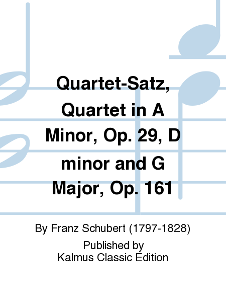 Quartet-Satz, Quartet in A Minor, Opus 29, D minor and G Major, Opus 161