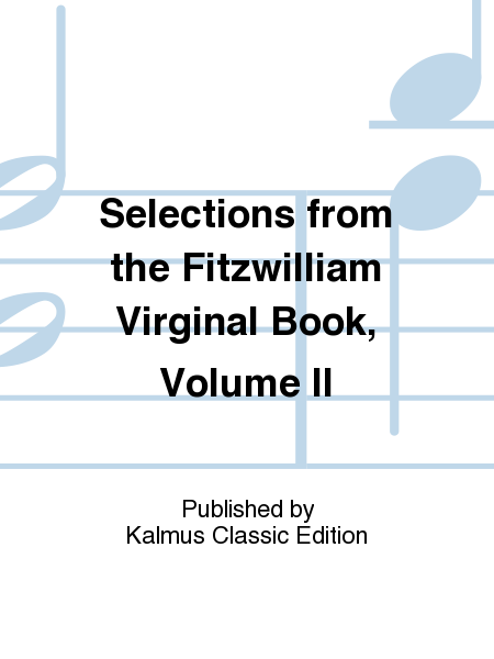 Selections from the Fitzwilliam Virginal Book, Volume II