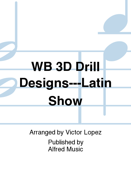 WB 3D Drill Designs---Latin Show