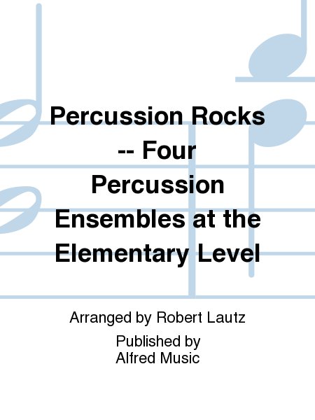 Percussion Rocks -- Four Percussion Ensembles at the Elementary Level