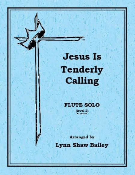 Jesus Is Tenderly Calling