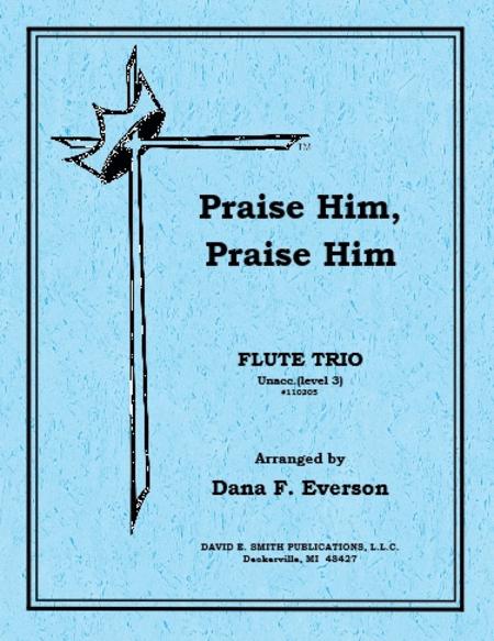 Praise Him, Praise Him (unaccompanied)