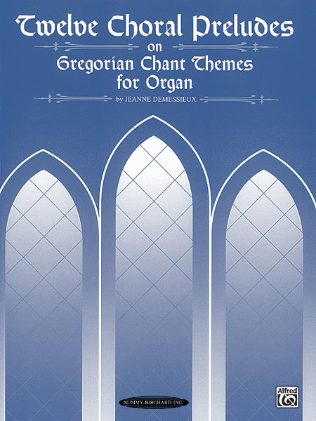 Twelve Choral Preludes on Gregorian Chant Themes