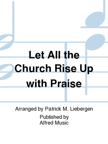 Let All the Church Rise Up with Praise
