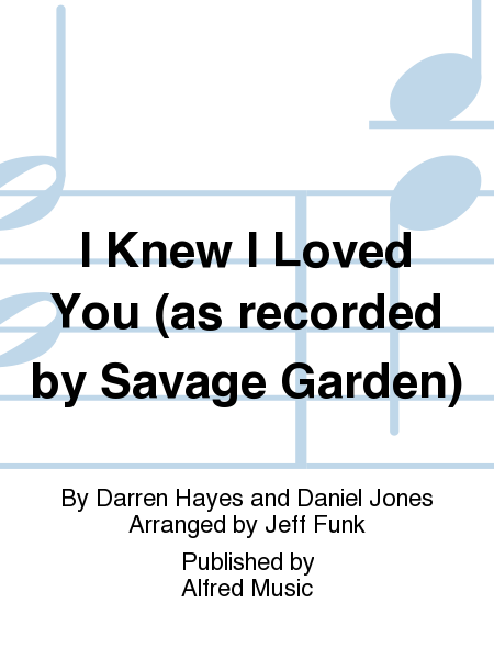 I Knew I Loved You (as recorded by Savage Garden)