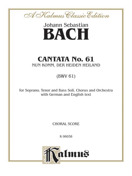 Cantata No. 61 -- Nun Komm, der Heiden Heiland