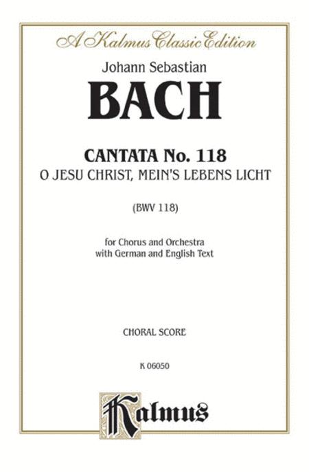Cantata No. 118 -- O Jesu Christ, mein's Lebens Licht