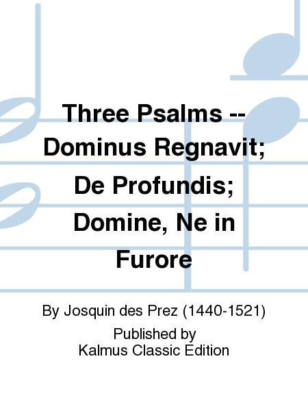 Three Psalms -- Dominus Regnavit; De Profundis; Domine, Ne in Furore