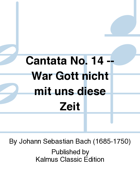 Cantata No. 14 -- War Gott nicht mit uns diese Zeit