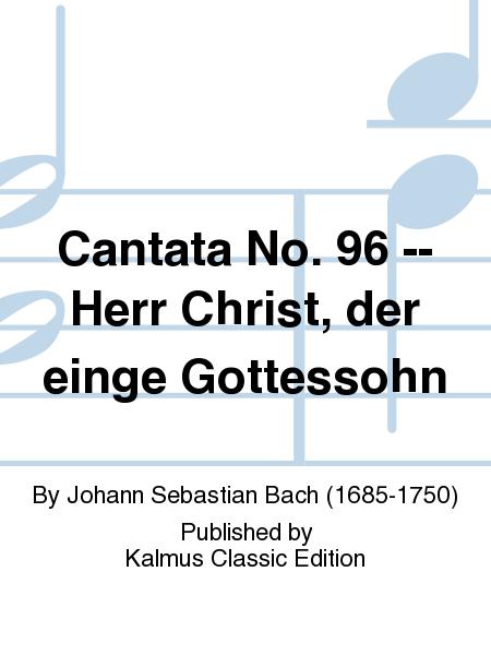 Cantata No. 96 -- Herr Christ, der einge Gottessohn