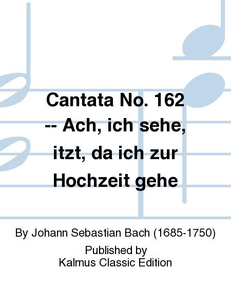 Cantata No. 162 -- Ach, ich sehe, itzt, da ich zur Hochzeit gehe