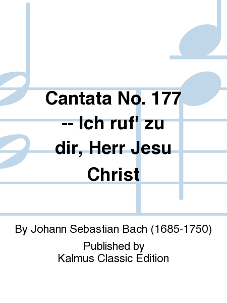 Cantata No. 177 -- Ich ruf' zu dir, Herr Jesu Christ