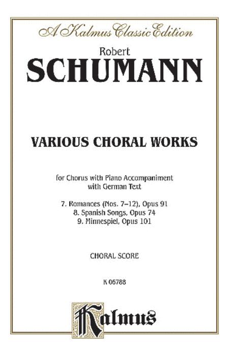 Various Choral Works -- Romances, Op. 91, Nos. 7-12; Spanish Songs, Op. 74; Minnespiel, Op. 101