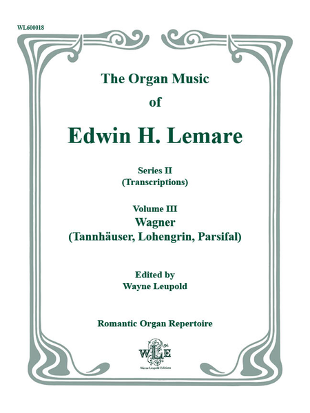 The Organ Music of Edwin H. Lemare, Series II (Transcriptions): Volume 3 - Wagner (Tannhauser, Lohengrin, Parsifal)