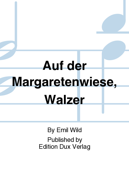 Auf der Margaretenwiese, Walzer