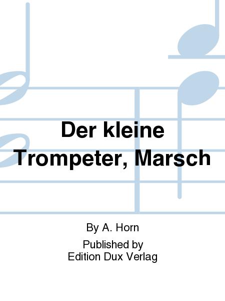 Der kleine Trompeter, Marsch