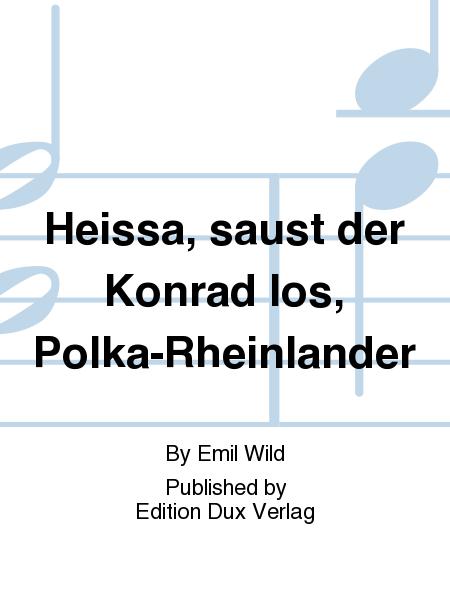 Heissa, saust der Konrad los, Polka-Rheinlander