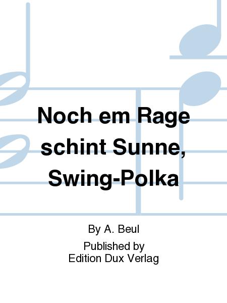 Noch em Rage schint Sunne, Swing-Polka