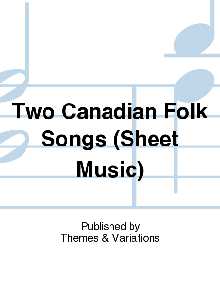 Two Canadian Folk Songs (Sheet Music)