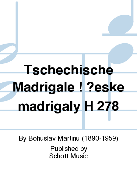 Tschechische Madrigale ! ?eske madrigaly H 278