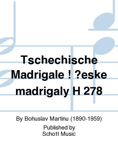 Tschechische Madrigale ! ?eske madrigaly H 278