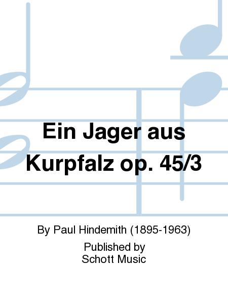 Ein Jager aus Kurpfalz op. 45/3
