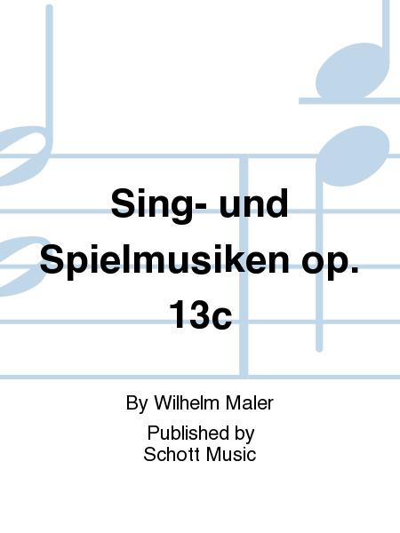 Sing- und Spielmusiken op. 13c