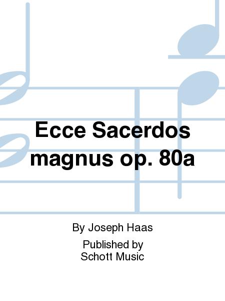Ecce Sacerdos magnus op. 80a