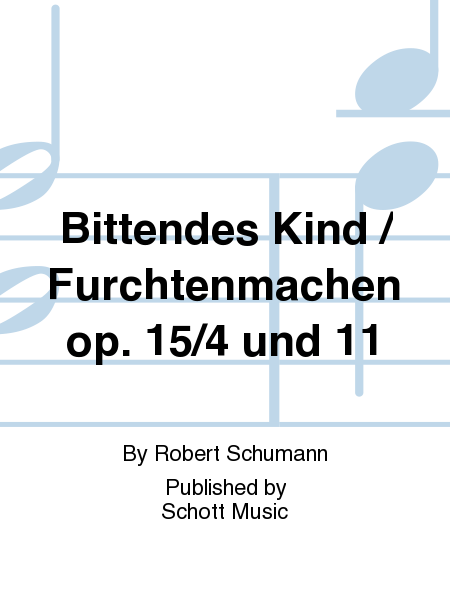 Bittendes Kind / Furchtenmachen op. 15/4 und 11