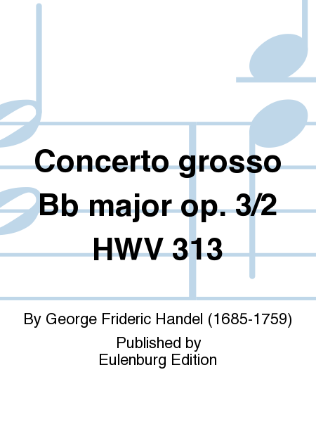 Concerto grosso Bb major op. 3/2 HWV 313