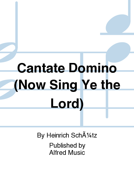 Cantate Domino (Now Sing Ye the Lord)