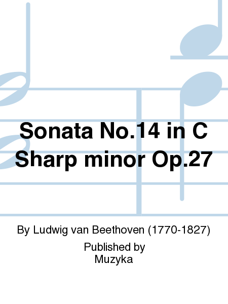 Sonata No. 14 in C Sharp minor Op. 27