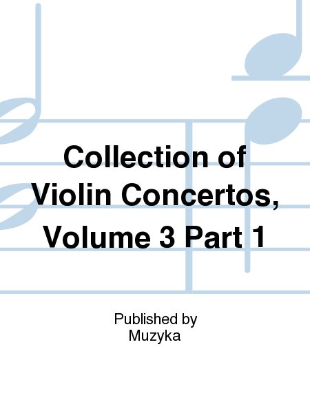 Collection of Violin Concertos, Volume 3 Part 1