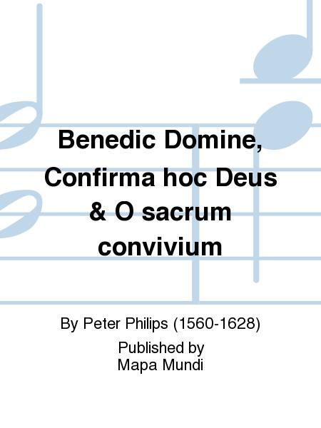 Benedic Domine, Confirma hoc Deus & O sacrum convivium